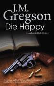 Die Happy  [Large Print]