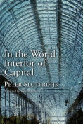 In the World Interior of Capital - Towards a Hilosphilosophical Theory of Globalization