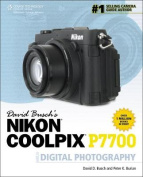 David Busch's Nikon Coolpix P7700 Guide to Digital Photography