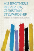 His Brother's Keeper, Or, Christian Stewardship