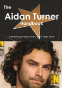 The Aidan Turner Handbook - Everything You Need to Know About Aidan Turner