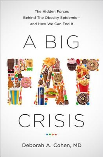 A Big Fat Crisis: The Hidden Forces Behind the Obesity Epidemic -- And How We
