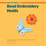 How to Make 100 Bead Embroidery Motifs
