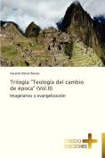 Trilogia Teologia del Cambio de Epoca  [Spanish]