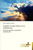 Cuando La Vida Muere En La Indiferencia [Spanish]