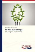 La Vida Es La Energia [Spanish]