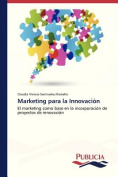 Marketing Para La Innovacion [Spanish]