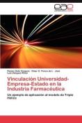 Vinculacion Universidad-Empresa-Estado En La Industria Farmaceutica [Spanish]