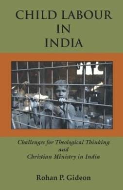 Child Labour in India: Challenges for Theological Thinking and Christian Ministry in India