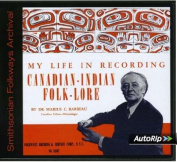 My Life in Recording Canadian-Indian Folk Lore