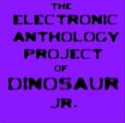 The Electronic Anthology Project of Dinosaur Jr. [Indy Only] *