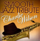 Smooth Jazz Tribute to Charlie Wilson