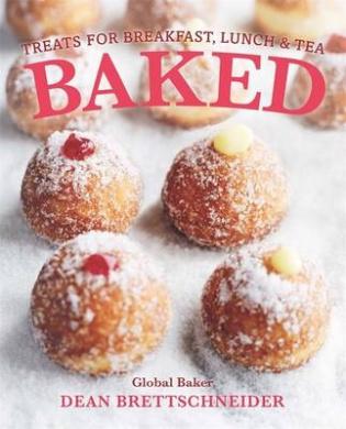 Baked: Treats for Breakfast, Lunch & Tea