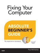 Fixing Your Computer Absolute Beginner's Guide (Absolute Beginner's Guides