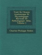 Trait de Chimie Anatomique Et Physiologique Normale Et Pathologique [FRE]