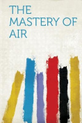 The Mastery of Air