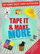 Tape It & Make More  : 101 More Duct Tape Activities