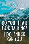 Do You Hear God Talking? I Do, and So Can You