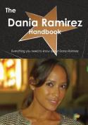 The Dania Ramirez Handbook - Everything You Need to Know about Dania Ramirez