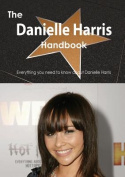 The Danielle Harris Handbook - Everything You Need to Know about Danielle Harris