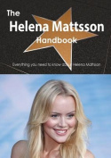 The Helena Mattsson Handbook - Everything You Need to Know about Helena Mattsson