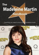 The Madeleine Martin Handbook - Everything You Need to Know about Madeleine Martin