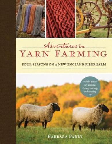 Adventures in Yarn Farming: Four Seasons on a New England Fiber Farm.