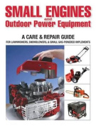 Small Engines & Outdoor Power Equipment  : A Care & Repair Guide