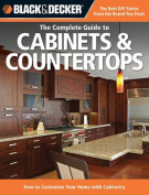 Black & Decker the Complete Guide to Cabinets & Countertops  : How to Customize Your Home with Cabinetry