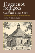 Huguenot Refugees in Colonial New York