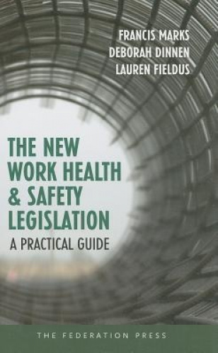 The New Work Health and Safety Legislation: A Practical Guide by Francis Marks.
