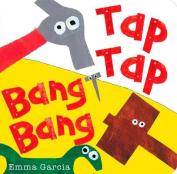 Tap Tap Bang Bang [Board Book]