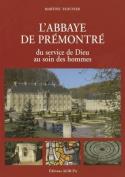 L'abbaye De Premontre Du Service De Dieu Au Soin Des Hommes [FRE]