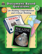 TEACHER CREATED RESOURCES TCR8374 GR 4 DOCUMENT-BASED QUESTIONS FOR R EADING COMPREHENSION AND CRITICAL T