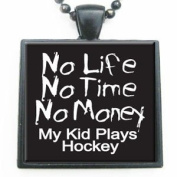 No Life No Time No Money My Kid Plays Hockey Glass Tile Pendant Necklace with Black Chain