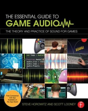 Essential Game Audio: A Complete Education in Producing Sound and Music for Video Games