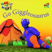 Go Giggleosaurus (Giggle and Hoot) [Board book]