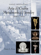 Hand Wrought Arts & Crafts Metalwork and Jewelry, 1890-1940