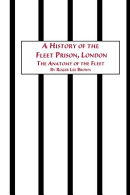 A History of the Fleet Prison, London The Anatomy of the Fleet