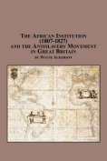 The African Institution (1807-1827) and the Antislavery Movement in Great Britain