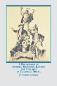 A Dictionary of Heroes, Heroines, Lovers, and Villains in Classical Opera