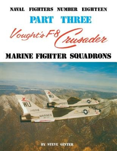 Vought's F-8 Crusader - Part 3 (Naval Fighters) by Steve Ginter.