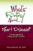 What's So Funny About... Heart Disease?