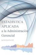 Estadistica Aplicada a La Administracion Gerencial [Spanish]