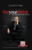 Fire Your Shrink and Read This Book Instead