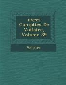 Uvres Compl Tes de Voltaire, Volume 39 [FRE]