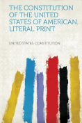 The Constitution of the United States of American. Literal Print