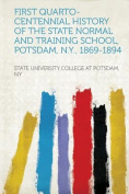 First Quarto-Centennial History of the State Normal and Training School, Potsdam, N.Y., 1869-1894