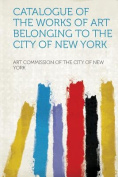 Catalogue of the Works of Art Belonging to the City of New York