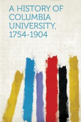 A History of Columbia University, 1754-1904